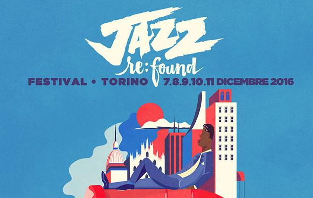 Jazz:Re:Found festival 2016 Torino musica jazz soul techno elettronica afro-beat house